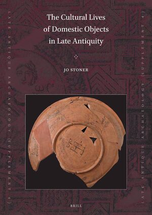 Cover The Cultural Lives of Domestic Objects in Late Antiquity