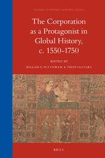 Cover The Corporation as a Protagonist in Global History, c. 1550-1750