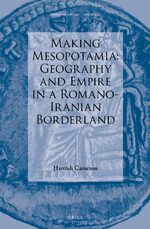 Making Mesopotamia - Geography and Empire in a Romano-Iranian Borderland
