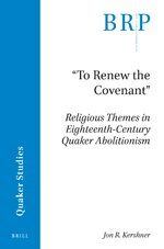 "Cover ""To Renew the Covenant"": Religious Themes in Eighteenth-Century Quaker Abolitionism"
