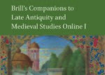 Brill's Companions to Late Antiquity and Medieval Studies Online I