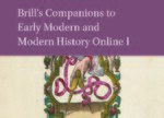 Brill's Companions to Early Modern and Modern History Online I