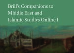 Brill's Companions to Middle East and Islamic Studies Online I