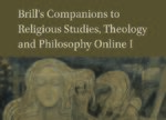 Brill's Companions to Religious Studies, Theology and Philosophy Online I