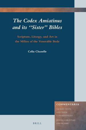 "Cover The Codex Amiatinus and its ""Sister"" Bibles: Scripture, Liturgy, and Art in the Milieu of the Venerable Bede"