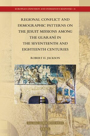 Cover Regional Conflict and Demographic Patterns on the Jesuit Missions among the Guaraní in the Seventeenth and Eighteenth Centuries