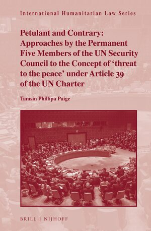 Petulant and Contrary: Approaches by the Permanent Five Members of the UN Security Council to the Concept of 'threat to the peace' under Article 39 of the UN Charter