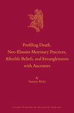 Cover Profiling Death. Neo-Elamite Mortuary Practices, Afterlife Beliefs, and Entanglements with Ancestors
