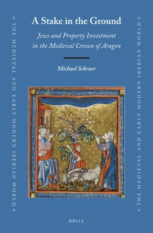 Cover A Stake in the Ground: Jews and Property Investment in the Medieval Crown of Aragon