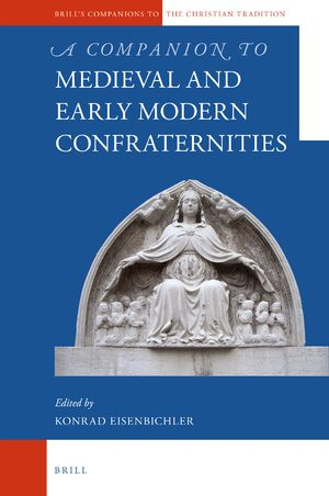 A Companion to Medieval and Early Modern Confraternities