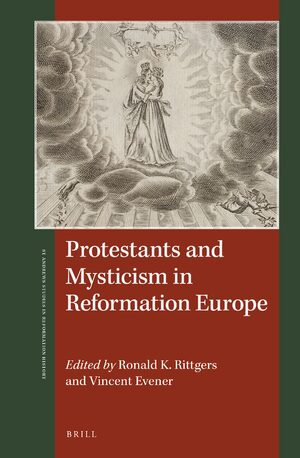 Cover Protestants and Mysticism in Reformation Europe