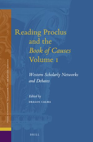 Cover Reading Proclus and the <i>Book of Causes</i> Volume 1