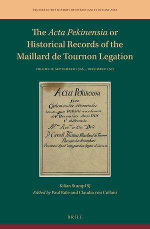 The <i>Acta Pekinensia</i> or Historical Records of the Maillard de Tournon Legation