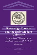 Cover Knowledge Transfer and the Early Modern University: Statecraft and Philosophy at the Akademia Zamojska (1595-1627)