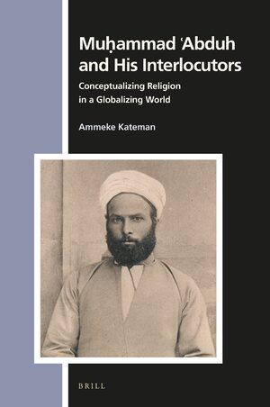 Cover Muḥammad ʿAbduh and His Interlocutors: Conceptualizing Religion in a Globalizing World