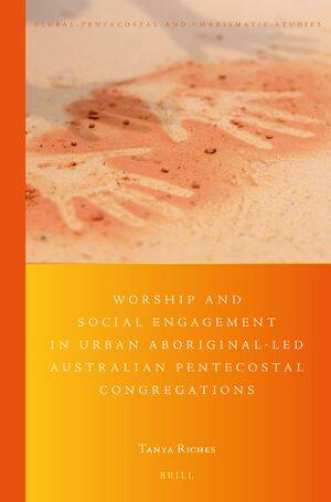 Worship and Social Engagement in Urban Aboriginal-led Australian Pentecostal Congregations