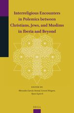 Cover Interreligious Encounters in Polemics between Christians, Jews, and Muslims in Iberia and Beyond