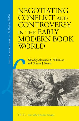 Cover Negotiating Conflict and Controversy in the Early Modern Book World