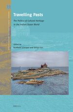Cover Travelling Pasts: The Politics of Cultural Heritage in the Indian Ocean World