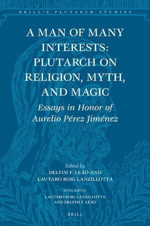 Cover A Man of Many Interests: Plutarch on Religion, Myth, and Magic