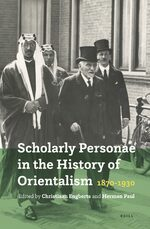 Cover Scholarly Personae in the History of Orientalism, 1870-1930