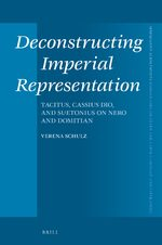 Cover Deconstructing Imperial Representation: Tacitus, Cassius Dio, and Suetonius on Nero and Domitian