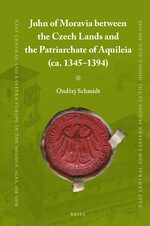 Cover John of Moravia between the Czech Lands and the Patriarchate of Aquileia (ca. 1345–1394)