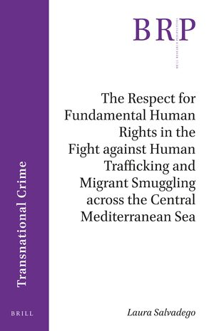 Cover The Respect for Fundamental Human Rights in the Fight against Human Trafficking and Migrant Smuggling across the Central Mediterranean Sea