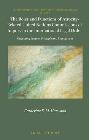 Cover The Roles and Functions of Atrocity-Related United Nations Commissions of Inquiry in the International Legal Order