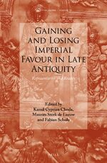 Cover Gaining and Losing Imperial Favour in Late Antiquity