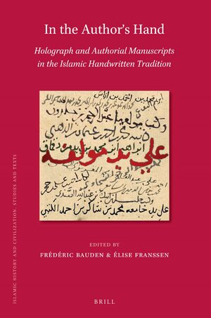 Cover In the Author's Hand: Holograph and Authorial Manuscripts in the Islamic Handwritten Tradition