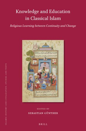 Cover Knowledge and Education in Classical Islam: Religious Learning between Continuity and Change (2 vols)