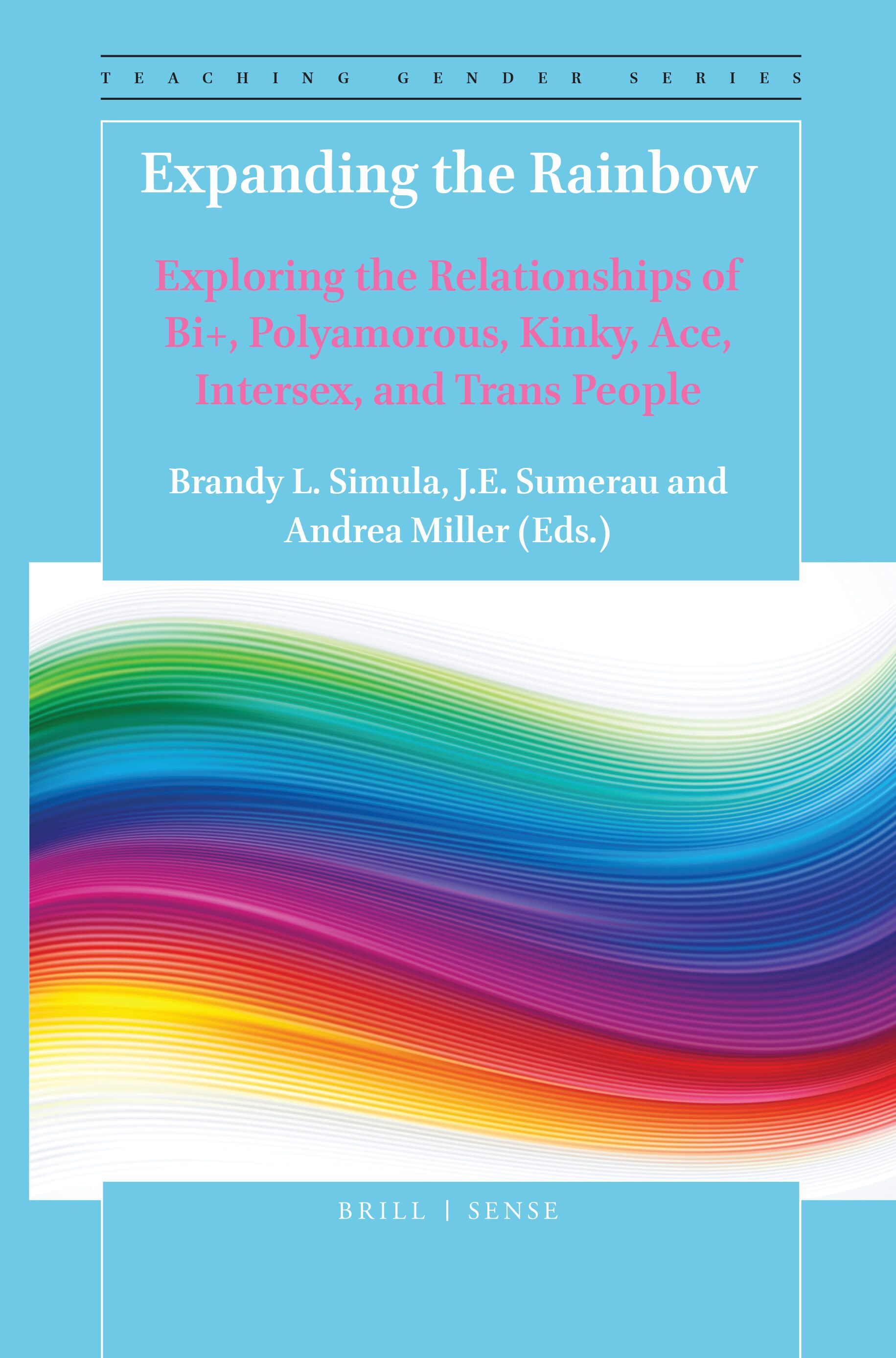 Expanding The Rainbow Exploring The Relationships Of Bi Polyamorous Kinky Ace Intersex And Trans People Brill