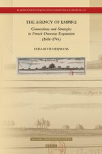 Cover The Agency of Empire: Connections and Strategies in French Overseas Expansion (1686-1746)