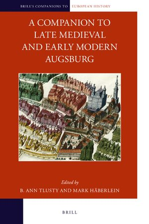 Cover A Companion to Late Medieval and Early Modern Augsburg