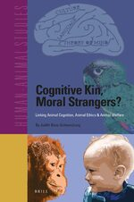 Cover Cognitive Kin, Moral Strangers? Linking Animal Cognition, Animal Ethics & Animal Welfare