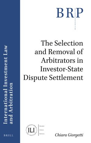 Cover The Selection and Removal of Arbitrators in Investor-State Dispute Settlement
