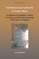 Cover Sainthood and Authority in Early Islam: How the Awliyāʾ of God Inherited the Sunnī Caliphate