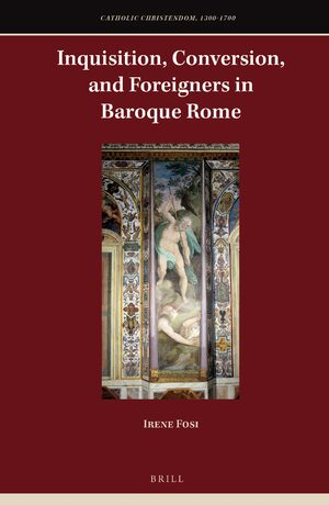 Cover Inquisition, Conversion, and Foreigners in Baroque Rome