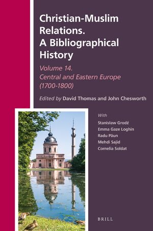 Cover Christian-Muslim Relations. A Bibliographical History Volume 14 Central and Eastern Europe (1700-1800)