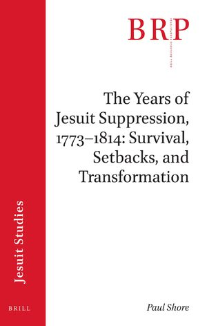 Cover The Years of Jesuit Suppression, 1773–1814: Survival, Setbacks, and Transformation