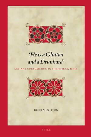 Cover 'He is a Glutton and a Drunkard'. Deviant Consumption in the Hebrew Bible