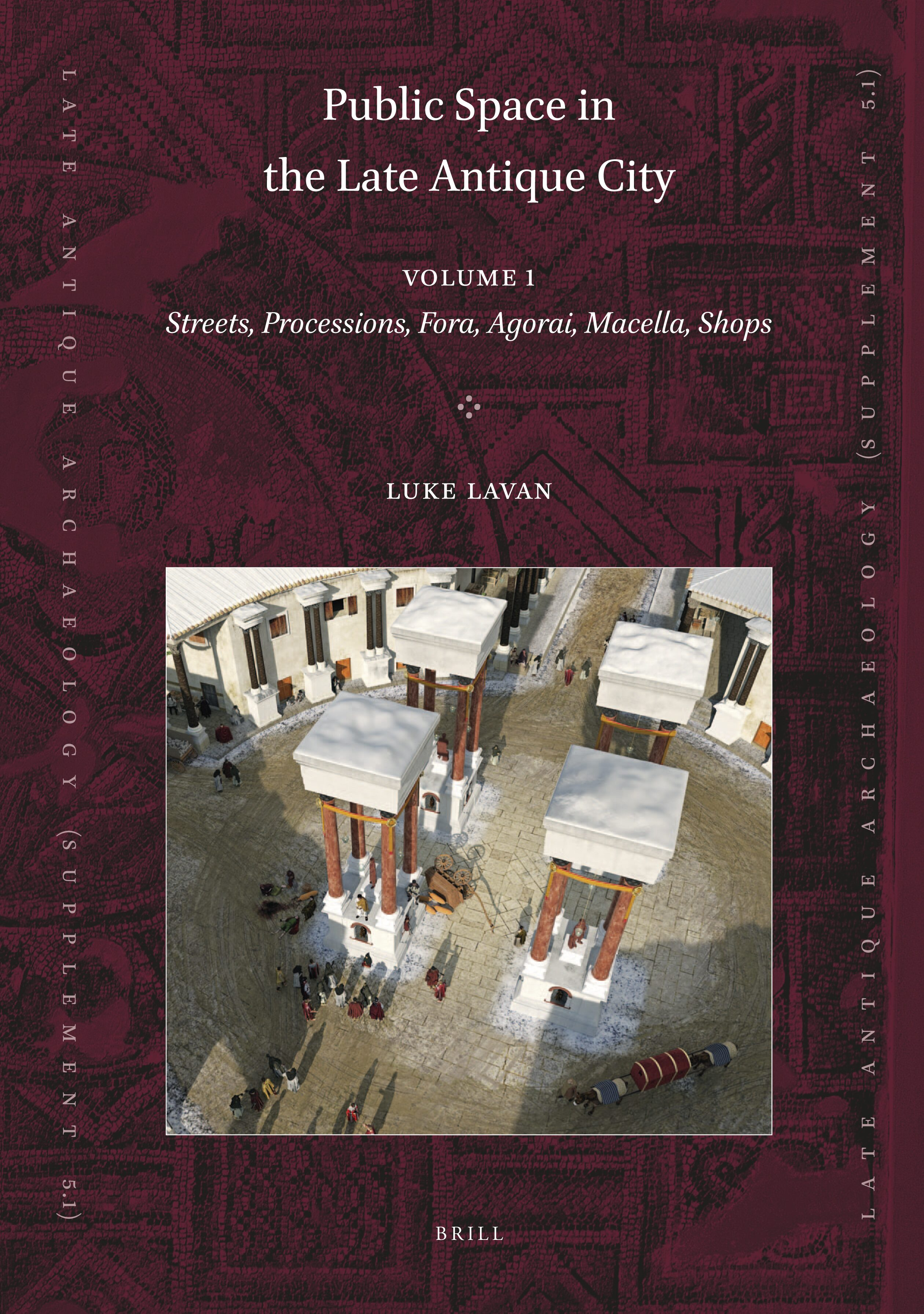 Appendix 2 Fora Agorai In The 4th 5th C Ad In Public Space In The Late Antique City 2 Vols