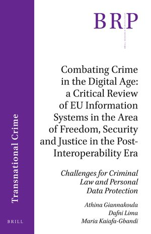 Cover Combating Crime in the Digital Age: A Critical Review of EU Information Systems in the Area of Freedom, Security and Justice