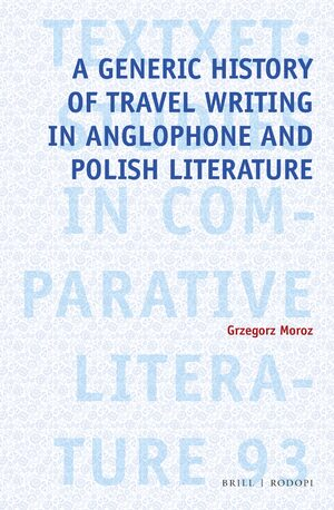 Cover A Generic History of Travel Writing in Anglophone and Polish Literature