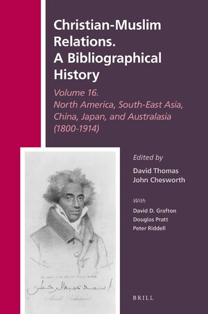Cover Christian-Muslim Relations. A Bibliographical History Volume 16 North America, South-East Asia, China, Japan, and Australasia (1800-1914)