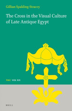 Cover The Cross in the Visual Culture of Late Antique Egypt