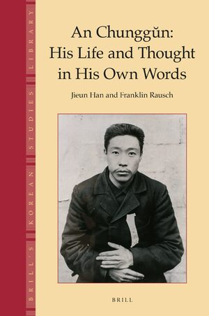 Cover An Chunggŭn: His Life and Thought in His Own Words