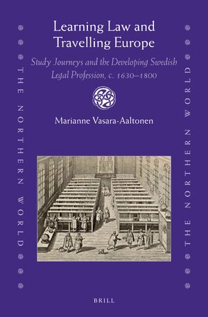 Cover Learning Law and Travelling Europe: Study Journeys and the Developing Swedish Legal Profession, c. 1630–1800
