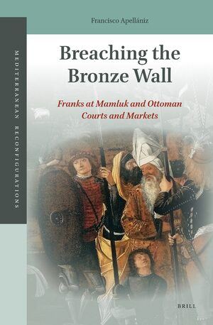 Cover Breaching the Bronze Wall: Franks at Mamluk and Ottoman Courts and Markets